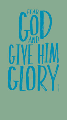 Fear God and give Him glory