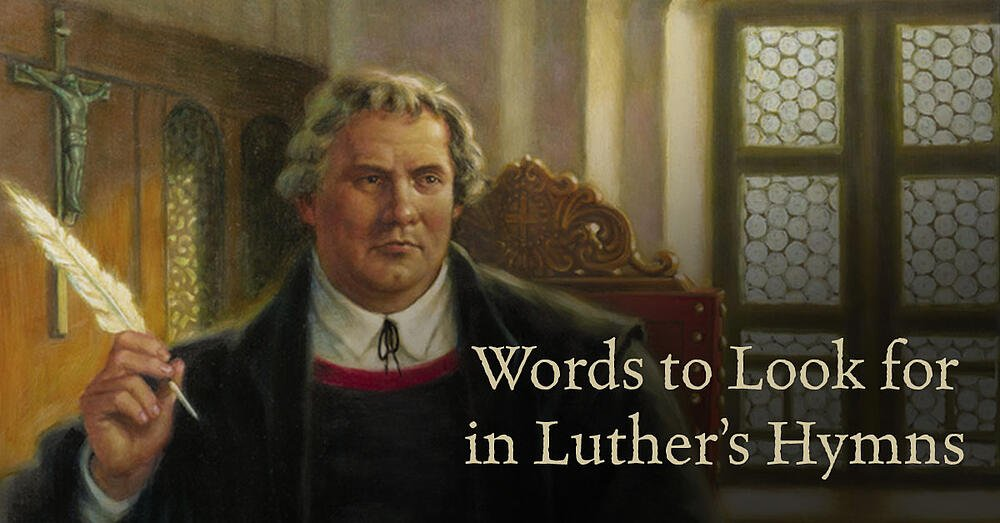 Words to Look for in Luther's Hymns