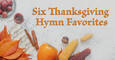Six Thanksgiving Hymn Favorites