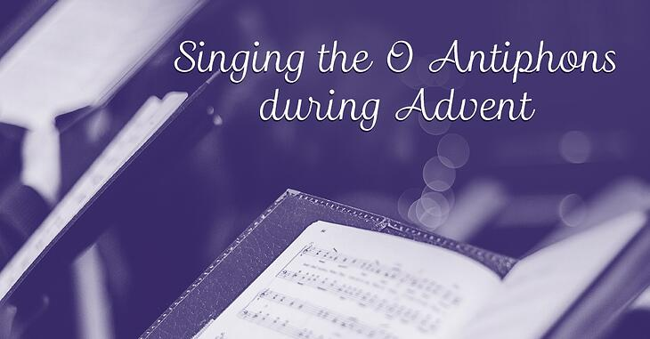 Singing the O Antiphons during Advent