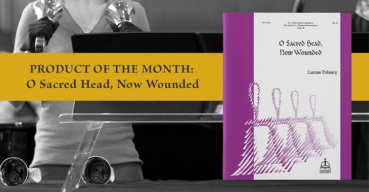 Product of the Month: O Sacred Head, Now Wounded