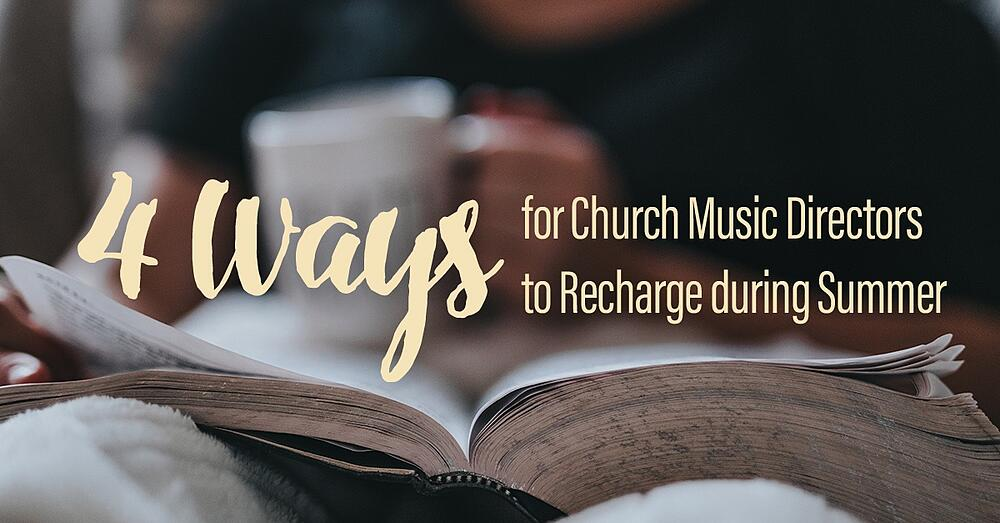 4-Ways-for-Church-Music-Directors-to-Recharge-during-Summer