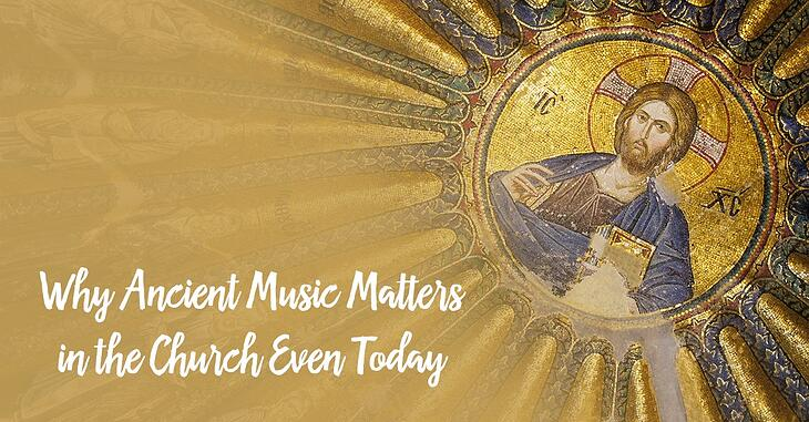 Why-Ancient-Music-Matters-in-the-Church-Even-Today